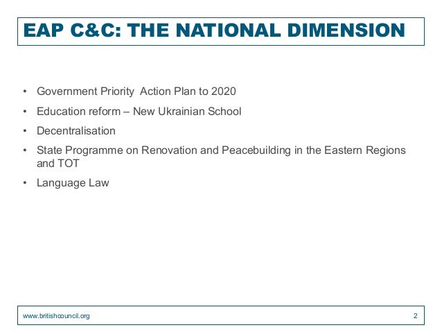 EAP C&C: THE NATIONAL DIMENSION • Government Priority Action Plan to 2020 • Education reform – New Ukrainian School • Dece...