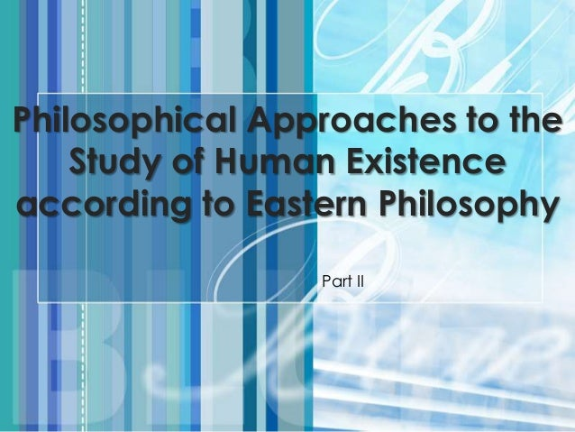 Part IIPhilosophical Approaches to theStudy of Human Existenceaccording to Eastern Philosophy