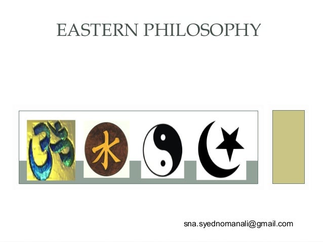 EASTERN PHILOSOPHY sna.syednomanali@gmail.com
