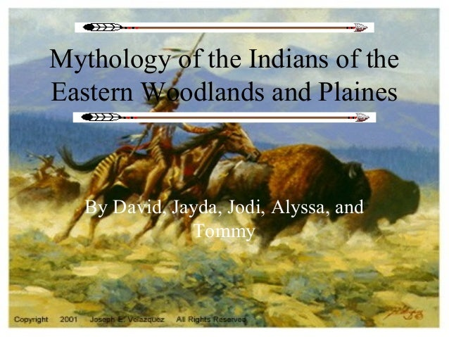 Mythology of the Indians of the Eastern Woodlands and Plaines By David, Jayda, Jodi, Alyssa, and Tommy