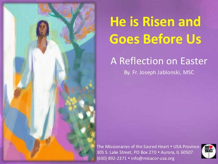 He is Risen and      Goes Before Us      A Reflection on Easter             By. Fr. Joseph Jablonski, MSCThe Missionaries ...