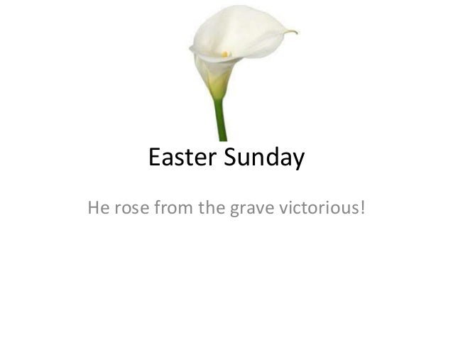 Easter SundayHe rose from the grave victorious!