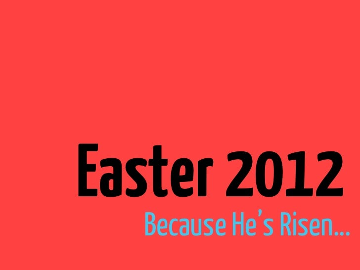 Easter 2012  Because He's Risen…