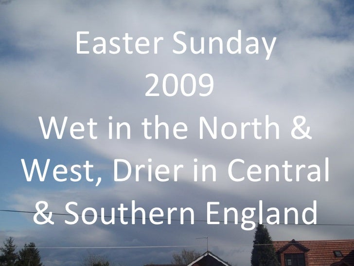Easter Sunday 2009 Wet in the North & West, Drier in Central & Southern England