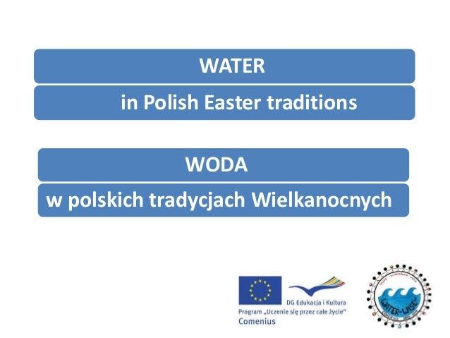 WODA w polskich tradycjach Wielkanocnych WATER in Polish Easter traditions