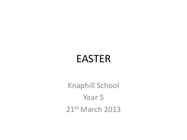EASTERKnaphill School     Year 521st March 2013