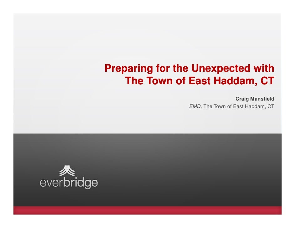 Preparing for the Unexpected with    The Town of East Haddam, CT                                  Craig Mansfield         ...