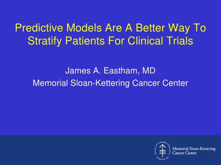 Predictive Models Are A Better Way To Stratify Patients For Clinical Trials<br />James A. Eastham, MD<br />Memorial Sloan-...