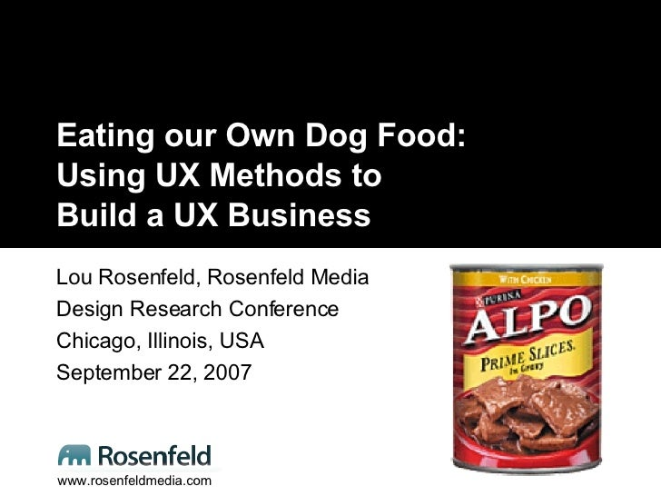 Eating our Own Dog Food: Using UX Methods to  Build a UX Business Lou Rosenfeld, Rosenfeld Media Design Research Conferenc...