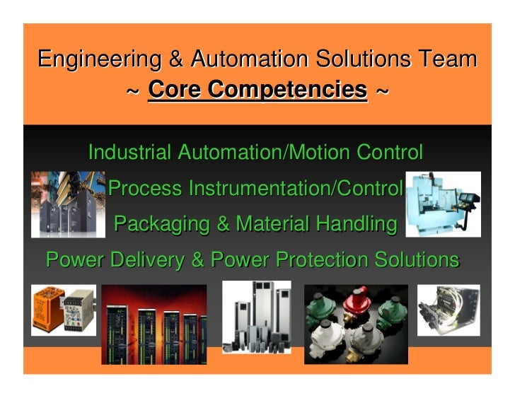 Engineering & Automation Solutions Team       ~ Core Competencies ~    Industrial Automation/Motion Control      Process I...