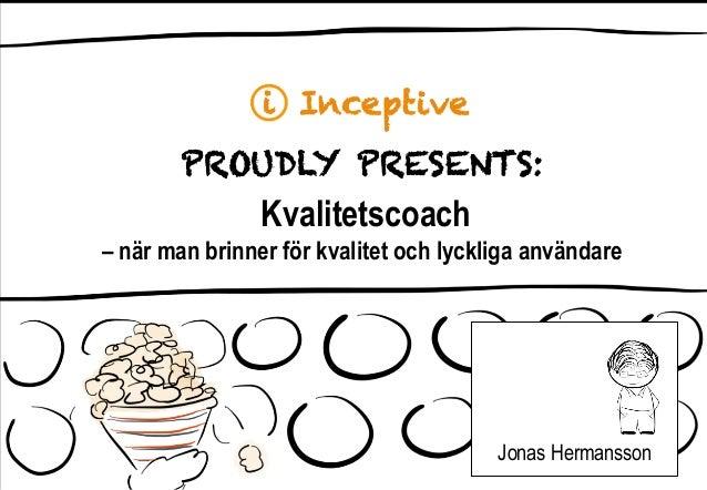 Kvalitetscoach – när man brinner för kvalitet och lyckliga användare Jonas Hermansson