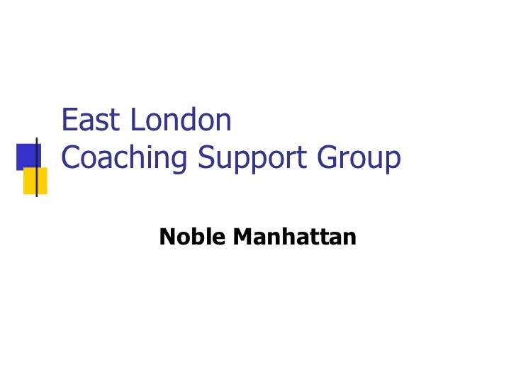 East LondonCoaching Support Group      Noble Manhattan