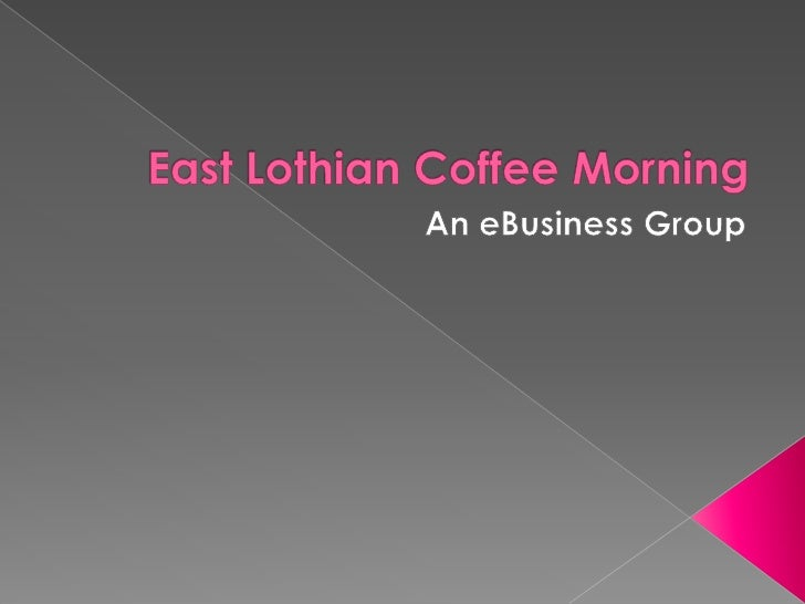 East Lothian Coffee Morning<br />An eBusiness Group<br />