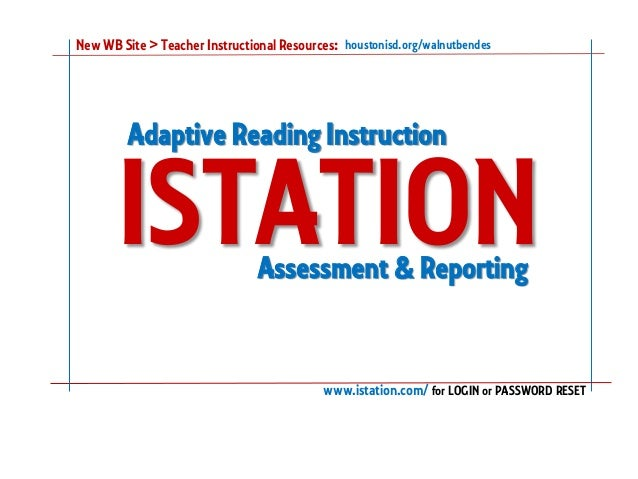 www.istation.com/ for LOGIN or PASSWORD RESET ISTATION houstonisd.org/walnutbendesNew WB Site > Teacher Instructional Reso...