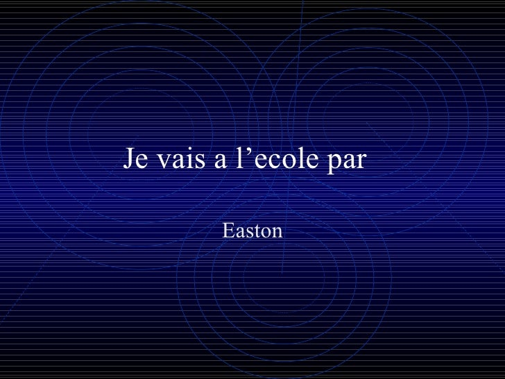 Je vais a l'ecole par  Easton