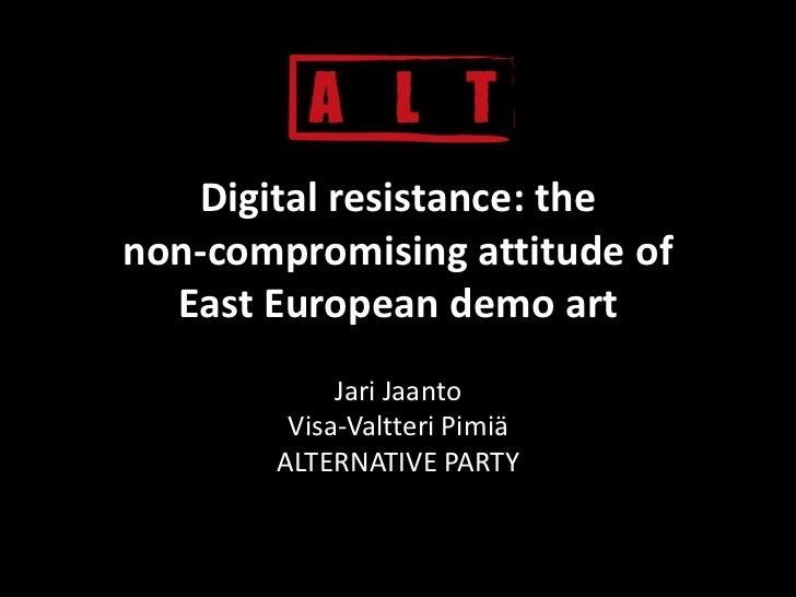 Digital resistance: the non-compromising attitude of East European demo art<br />JariJaanto<br />Visa-ValtteriPimiä<br />A...