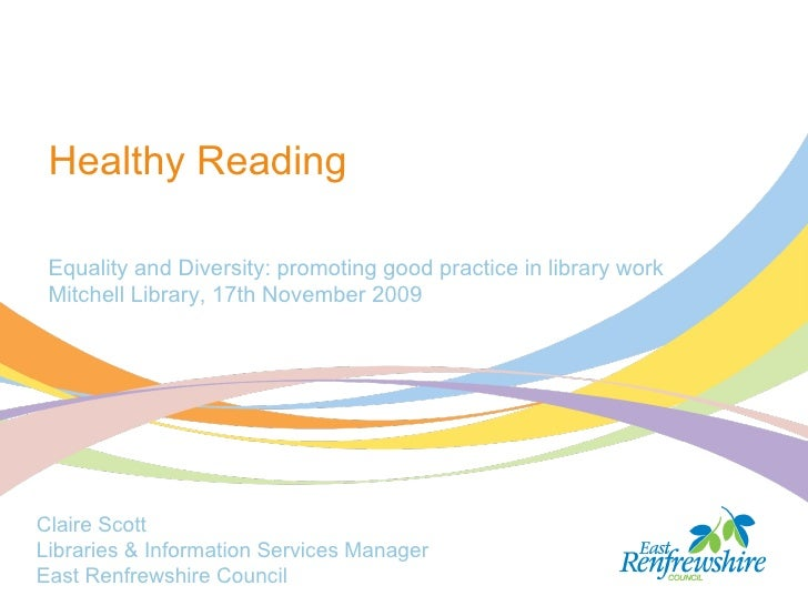 Equality and Diversity: promoting good practice in library work Mitchell Library, 17th November 2009 Claire Scott  Librari...