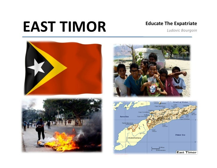 EAST	  TIMOR	     Educate	  The	  Expatriate	                                  Ludovic	  Bourgoin