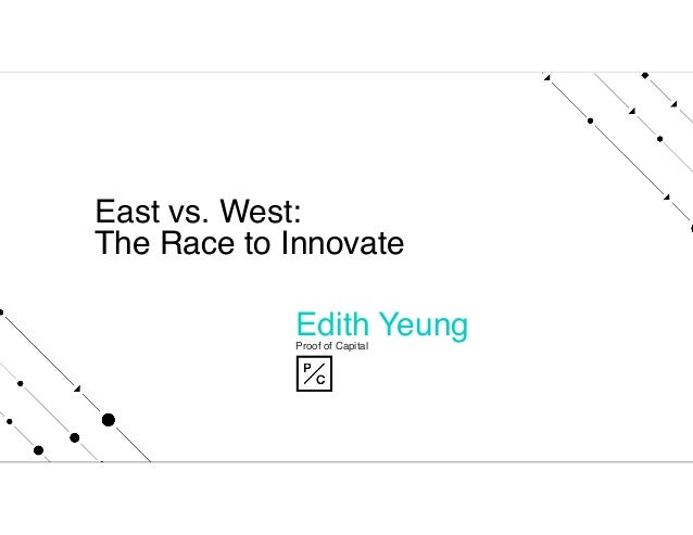 East vs. West: The Race to Innovate Edith Yeung  Proof of Capital