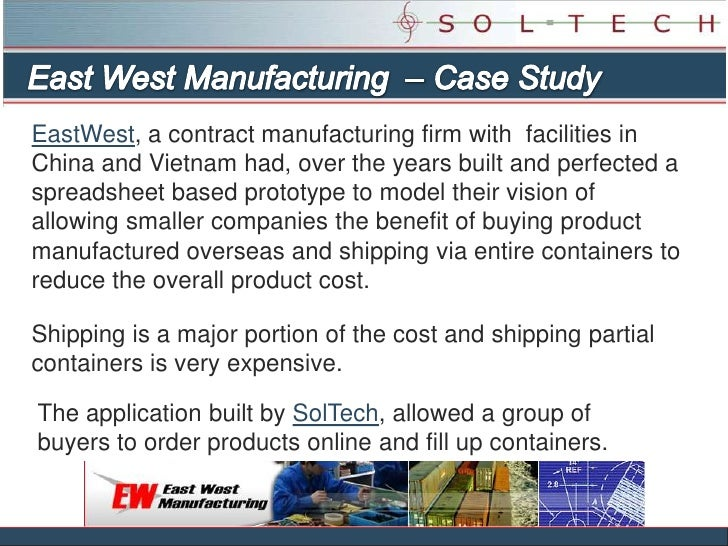 East West Manufacturing  – Case Study<br />EastWest, a contract manufacturing firm with facilities in China and Vietnam h...