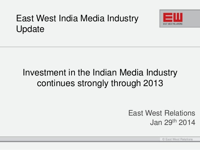 East West India Media Industry Update  Investment in the Indian Media Industry continues strongly through 2013 East West R...