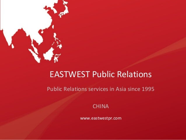 EASTWEST Public Relations Public Relations services in Asia since 1995 CHINA www.eastwestpr.com