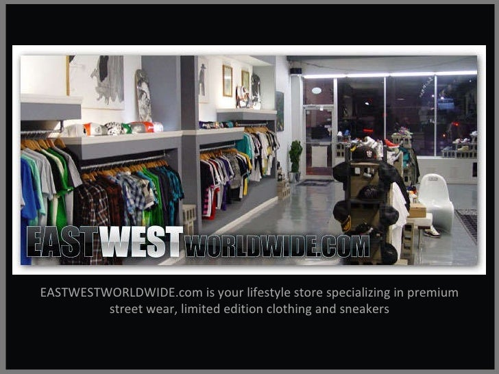EASTWESTWORLDWIDE.com is your lifestyle store specializing in premium street wear, limited edition clothing and sneakers