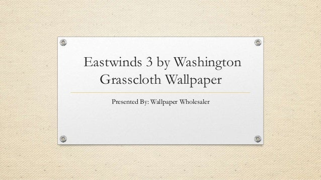 Eastwinds 3 by Washington Grasscloth Wallpaper Presented By: Wallpaper Wholesaler