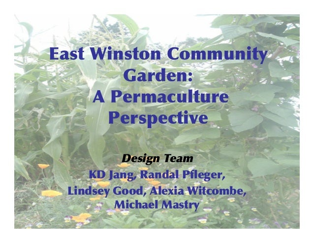 East	  Winston	  Community Garden: 	  A	  Permaculture Perspective Design	  Team KD	  Jang,	  Randal	  Pfleger, Lindsey	  ...