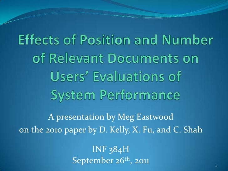 Effects of Position and Number of Relevant Documents on Users' Evaluations of System Performance<br />A presentation by Me...