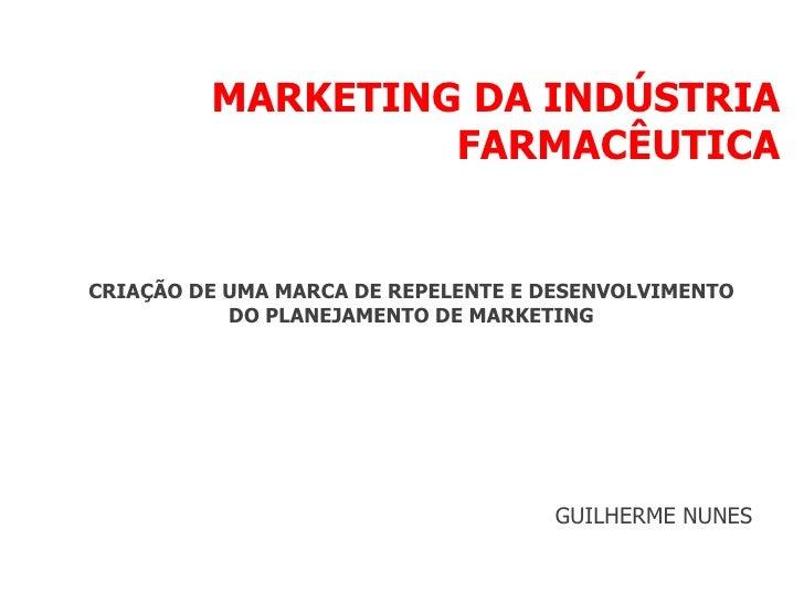 MARKETING DA INDÚSTRIA FARMACÊUTICA CRIAÇÃO DE UMA MARCA DE REPELENTE E DESENVOLVIMENTO DO PLANEJAMENTO DE MARKETING GUILH...