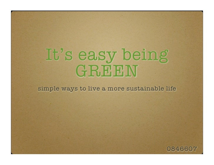 It's easy being       GREEN simple ways to live a more sustainable life                                             0846607