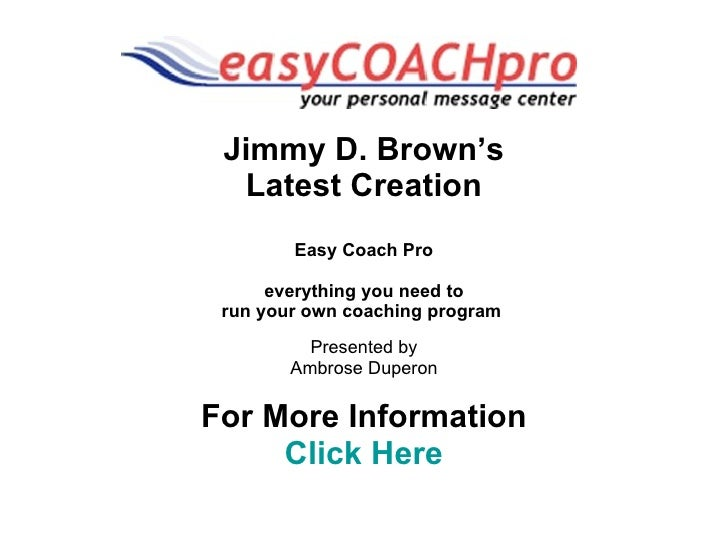 Jimmy D. Brown's Latest Creation Easy Coach Pro everything you need to run your own coaching program   Presented by Ambros...
