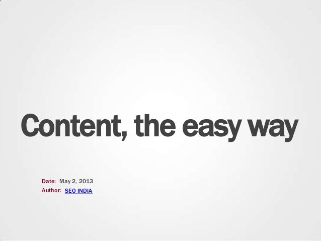 Content, the easy wayDate:Author:May 2, 2013SEO INDIA