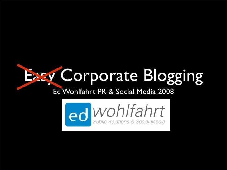 Easy Corporate Blogging    Ed Wohlfahrt PR & Social Media 2008