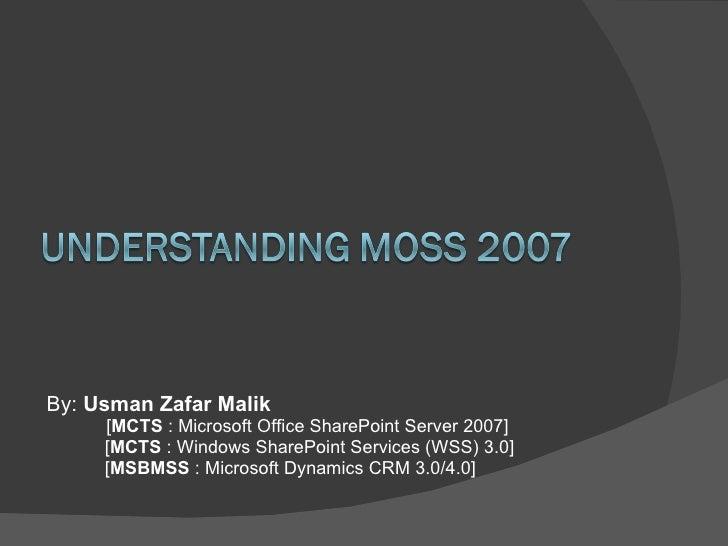 <ul><li>By:  Usman Zafar Malik  </li></ul><ul><ul><li>  [ MCTS  : Microsoft Office SharePoint Server 2007] </li></ul></ul>...
