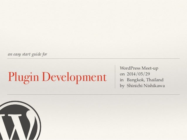 an easy start guide for Plugin Development WordPress Meet-up! on 2014/05/29! in Bangkok, Thailand! by Shinichi Nishikawa
