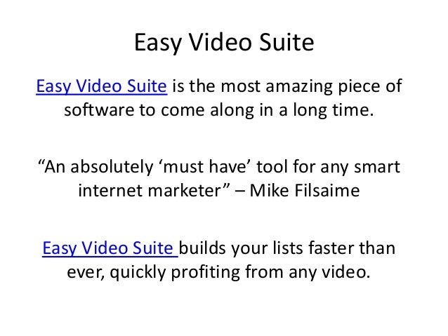"Easy Video SuiteEasy Video Suite is the most amazing piece of   software to come along in a long time.""An absolutely 'must..."