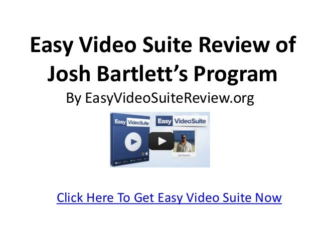 Easy Video Suite Review of  Josh Bartlett's Program   By EasyVideoSuiteReview.org  Click Here To Get Easy Video Suite Now