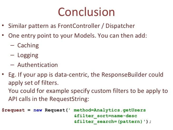 Conclusion <ul><li>Similar pattern as FrontController / Dispatcher </li></ul><ul><li>One entry point to your Models. You c...