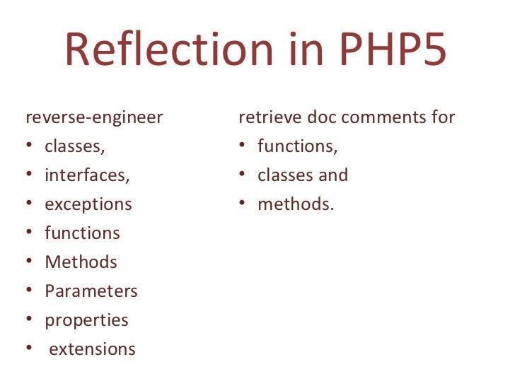 Reflection in PHP5 <ul><li>reverse-engineer </li></ul><ul><li>classes,  </li></ul><ul><li>interfaces,  </li></ul><ul><li>e...