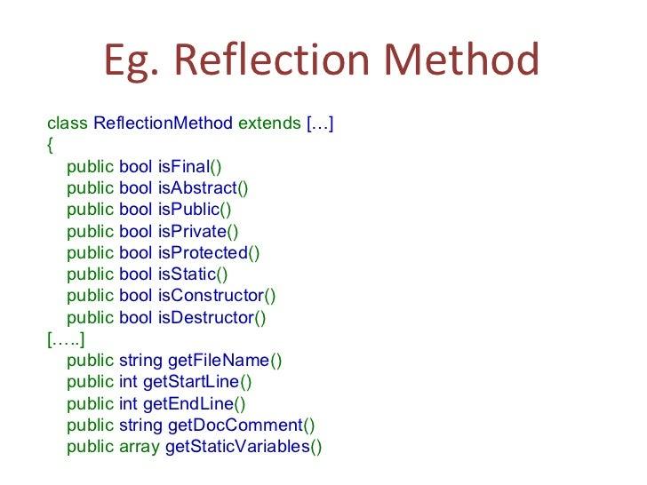 Eg. Reflection Method class ReflectionMethod extends […] {   public boolisFinal () public boolisAbstract () ...