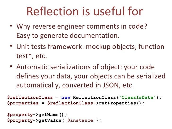 Reflection is useful for  <ul><li>Why reverse engineer comments in code?  Easy to generate documentation. </li></ul><ul><l...