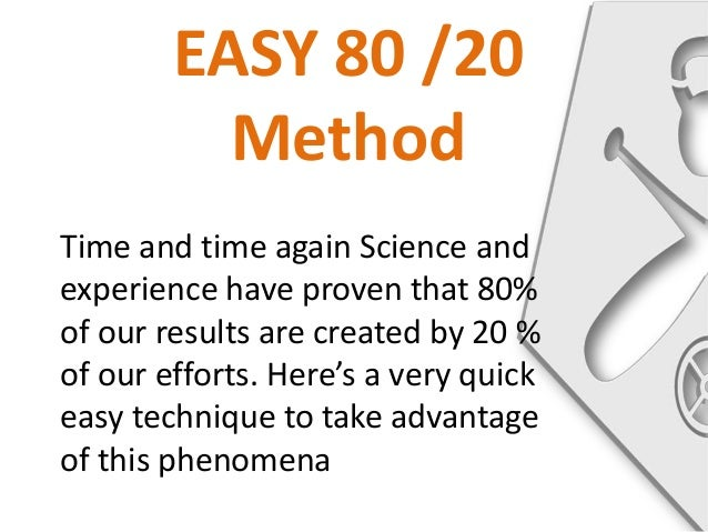 EASY 80 /20          MethodTime and time again Science andexperience have proven that 80%of our results are created by 20 ...