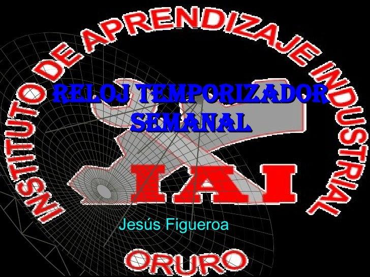 RELOJ TEMPORIZADOR      SEMANAL       Jesús Figueroa
