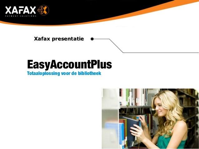 Xafax presentatieXafax presentatie EasyAccountPlus Totaaloplossing voor de bibliotheek