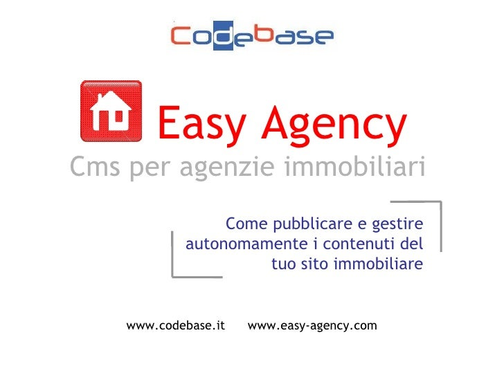 Easy Agency   Cms per agenzie immobiliari www.codebase.it  www.easy-agency.com Come pubblicare e gestire autonomamente i c...