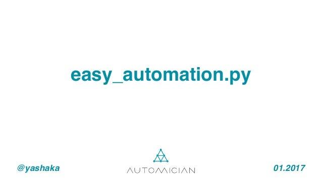 @yashaka 01.2017 easy_automation.py