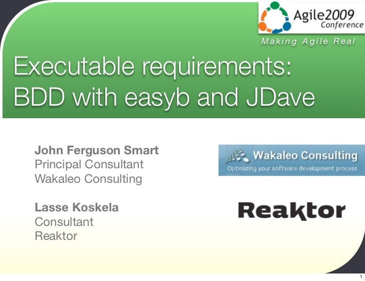 Making Agile Real   Executable requirements: BDD with easyb and JDave  John Ferguson Smart  Principal Consultant  Wakaleo ...