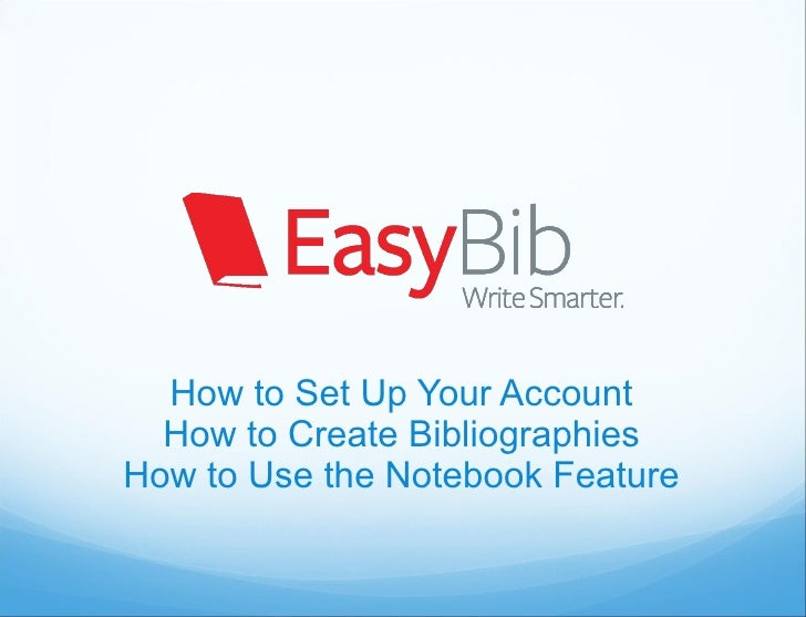How to Set Up Your Account How to Create Bibliographies How to Use the Notebook Feature